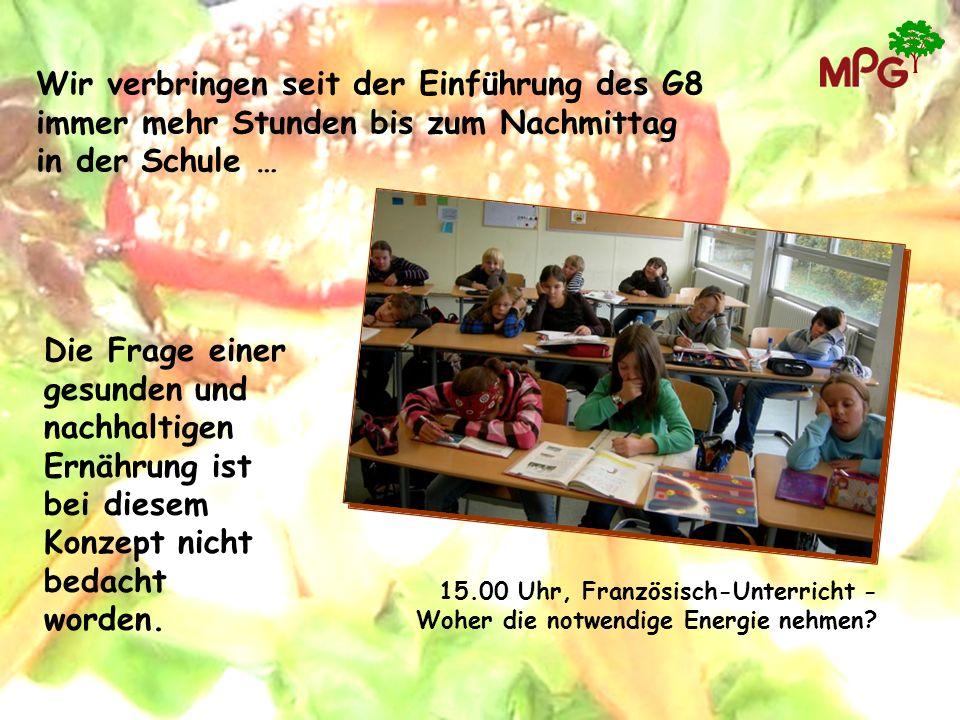 Wir verbringen seit der Einführung des G8 immer mehr Stunden bis zum Nachmittag in der Schule … Die Frage einer gesunden und nachhaltigen Ernährung is