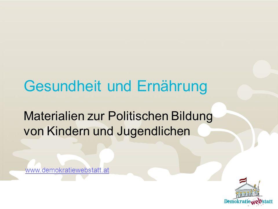 Gesundheit und Ernährung Materialien zur Politischen Bildung von Kindern und Jugendlichen www.demokratiewebstatt.at