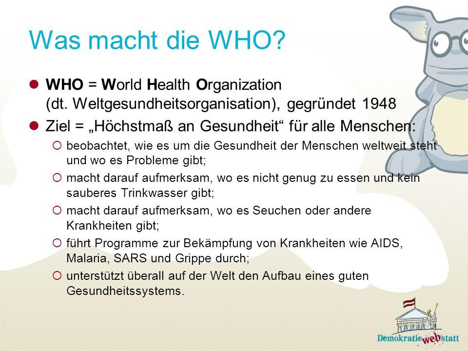 Was macht die WHO? WHO = World Health Organization (dt. Weltgesundheitsorganisation), gegründet 1948 Ziel = Höchstmaß an Gesundheit für alle Menschen:
