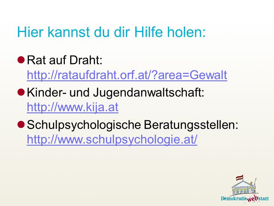 Hier kannst du dir Hilfe holen: Rat auf Draht: http://rataufdraht.orf.at/?area=Gewalt http://rataufdraht.orf.at/?area=Gewalt Kinder- und Jugendanwalts