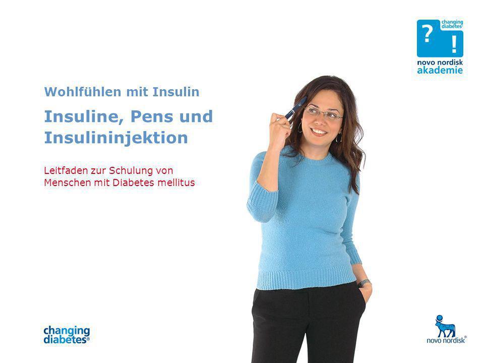 Wohlfühlen mit Insulin Insuline, Pens und Insulininjektion Leitfaden zur Schulung von Menschen mit Diabetes mellitus