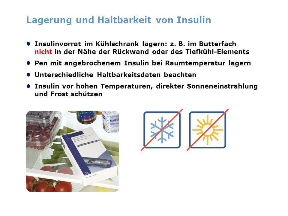 Lagerung und Haltbarkeit von Insulin Insulinvorrat im Kühlschrank lagern: z. B. im Butterfach nicht in der Nähe der Rückwand oder des Tiefkühl-Element