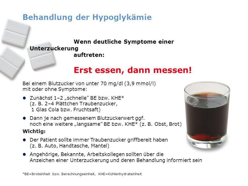 Behandlung der Hypoglykämie Wenn deutliche Symptome einer Unterzuckerung auftreten: Erst essen, dann messen! Bei einem Blutzucker von unter 70 mg/dl (
