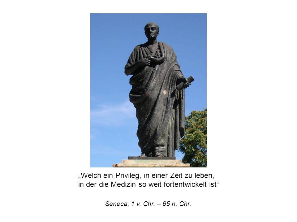 Welch ein Privileg, in einer Zeit zu leben, in der die Medizin so weit fortentwickelt ist Seneca, 1 v.