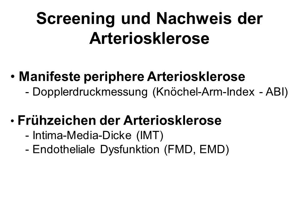 Screening und Nachweis der Arteriosklerose Manifeste periphere Arteriosklerose - Dopplerdruckmessung (Knöchel-Arm-Index - ABI) Frühzeichen der Arteriosklerose - Intima-Media-Dicke (IMT) - Endotheliale Dysfunktion (FMD, EMD)