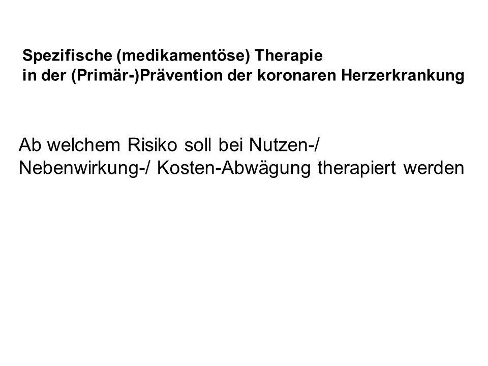 Spezifische (medikamentöse) Therapie in der (Primär-)Prävention der koronaren Herzerkrankung Ab welchem Risiko soll bei Nutzen-/ Nebenwirkung-/ Kosten-Abwägung therapiert werden