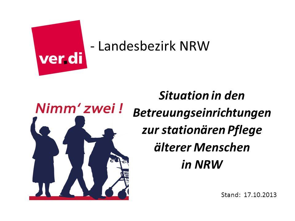 - Landesbezirk NRW Situation in den Betreuungseinrichtungen zur stationären Pflege älterer Menschen in NRW Stand: 17.10.2013