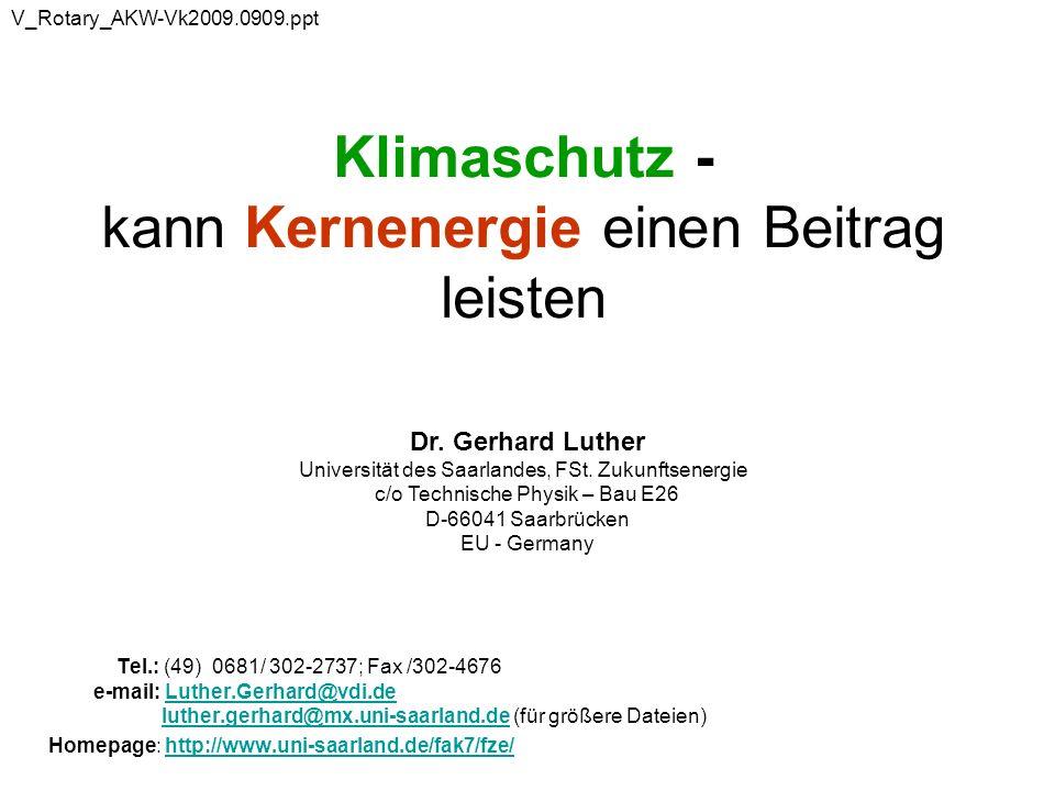 Klimaschutz - kann Kernenergie einen Beitrag leisten Tel.: (49) 0681/ 302-2737; Fax /302-4676 e-mail: Luther.Gerhard@vdi.de luther.gerhard@mx.uni-saarland.de (für größere Dateien)Luther.Gerhard@vdi.deluther.gerhard@mx.uni-saarland.de Homepage: http://www.uni-saarland.de/fak7/fze/http://www.uni-saarland.de/fak7/fze/ Dr.