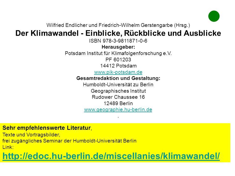Wilfried Endlicher und Friedrich-Wilhelm Gerstengarbe (Hrsg.) Der Klimawandel - Einblicke, Rückblicke und Ausblicke ISBN 978-3-9811871-0-6 Herausgeber: Potsdam Institut für Klimafolgenforschung e.V.