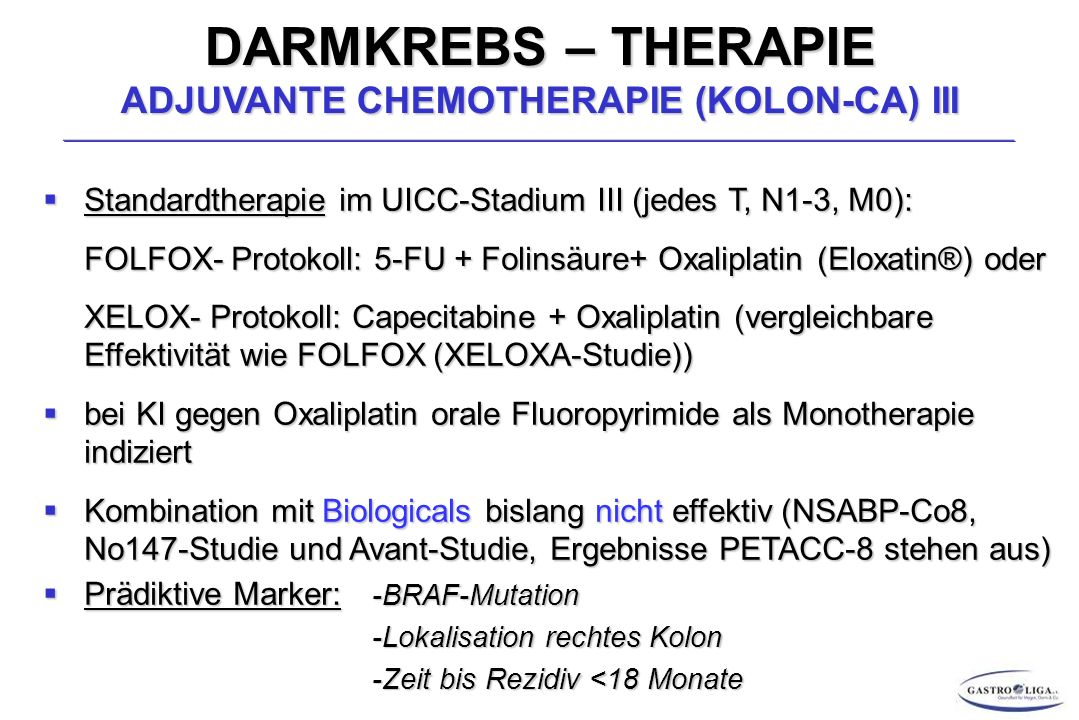 DARMKREBS – THERAPIE ADJUVANTE CHEMOTHERAPIE (KOLON-CA) III Standardtherapie im UICC-Stadium III (jedes T, N1-3, M0): Standardtherapie im UICC-Stadium