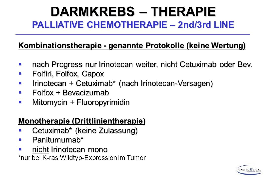 DARMKREBS – THERAPIE PALLIATIVE CHEMOTHERAPIE – 2nd/3rd LINE Kombinationstherapie - genannte Protokolle (keine Wertung) nach Progress nur Irinotecan w