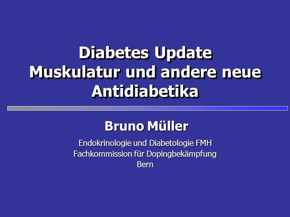 Diabetes Update Muskulatur und andere neue Antidiabetika Endokrinologie und Diabetologie FMH Fachkommission für Dopingbekämpfung Bern Bruno Müller