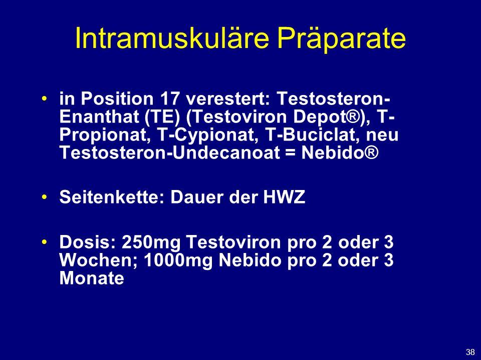 38 Intramuskuläre Präparate in Position 17 verestert: Testosteron- Enanthat (TE) (Testoviron Depot®), T- Propionat, T-Cypionat, T-Buciclat, neu Testosteron-Undecanoat = Nebido® Seitenkette: Dauer der HWZ Dosis: 250mg Testoviron pro 2 oder 3 Wochen; 1000mg Nebido pro 2 oder 3 Monate
