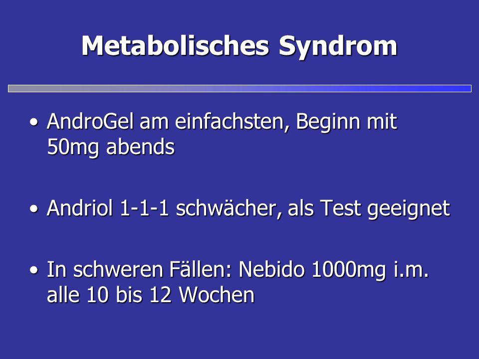 Metabolisches Syndrom AndroGel am einfachsten, Beginn mit 50mg abendsAndroGel am einfachsten, Beginn mit 50mg abends Andriol 1-1-1 schwächer, als Test