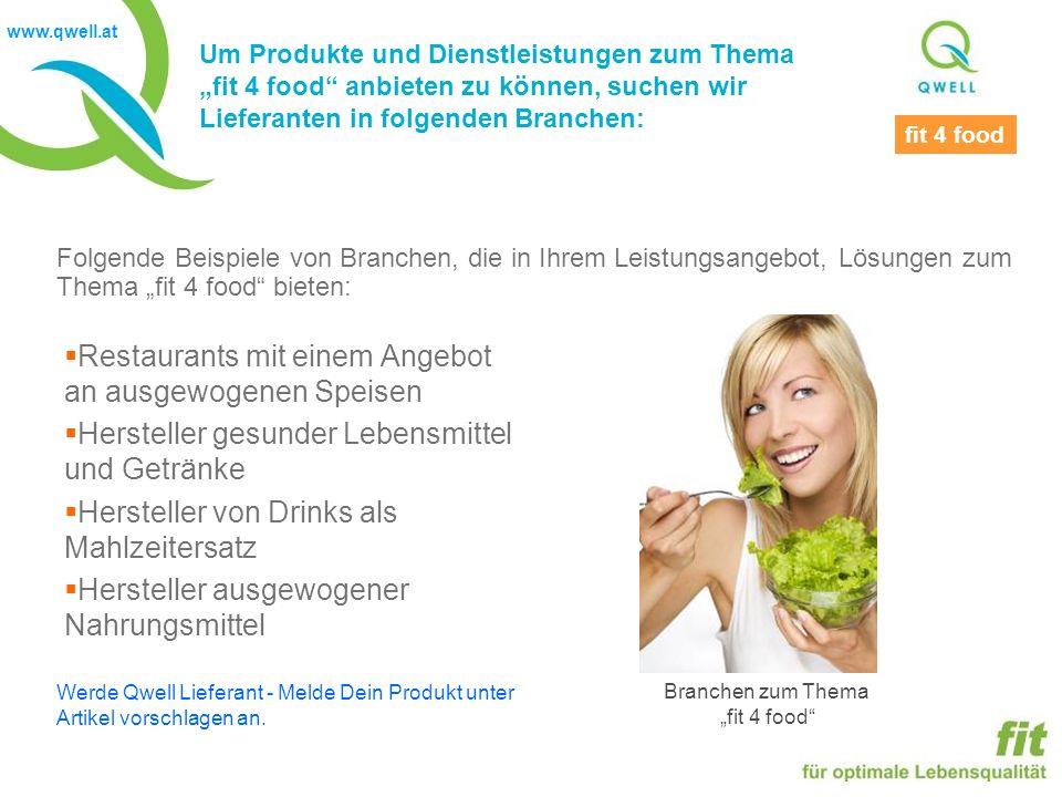 www.qwell.at Um Produkte und Dienstleistungen zum Thema fit 4 food anbieten zu können, suchen wir Lieferanten in folgenden Branchen: Branchen zum Them