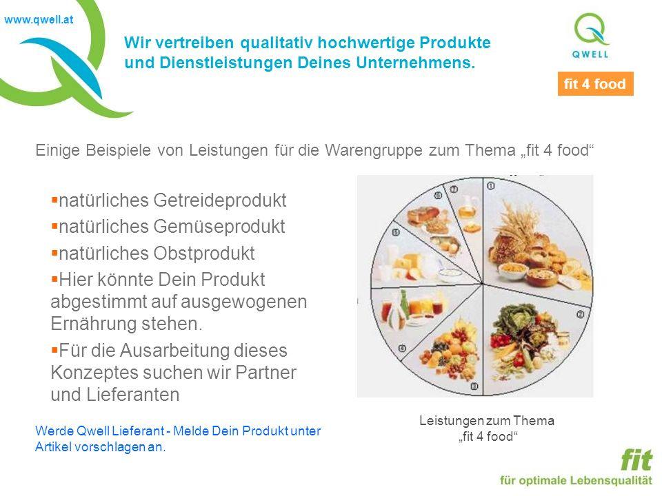 www.qwell.at Wir vertreiben qualitativ hochwertige Produkte und Dienstleistungen Deines Unternehmens. Leistungen zum Thema fit 4 food Einige Beispiele