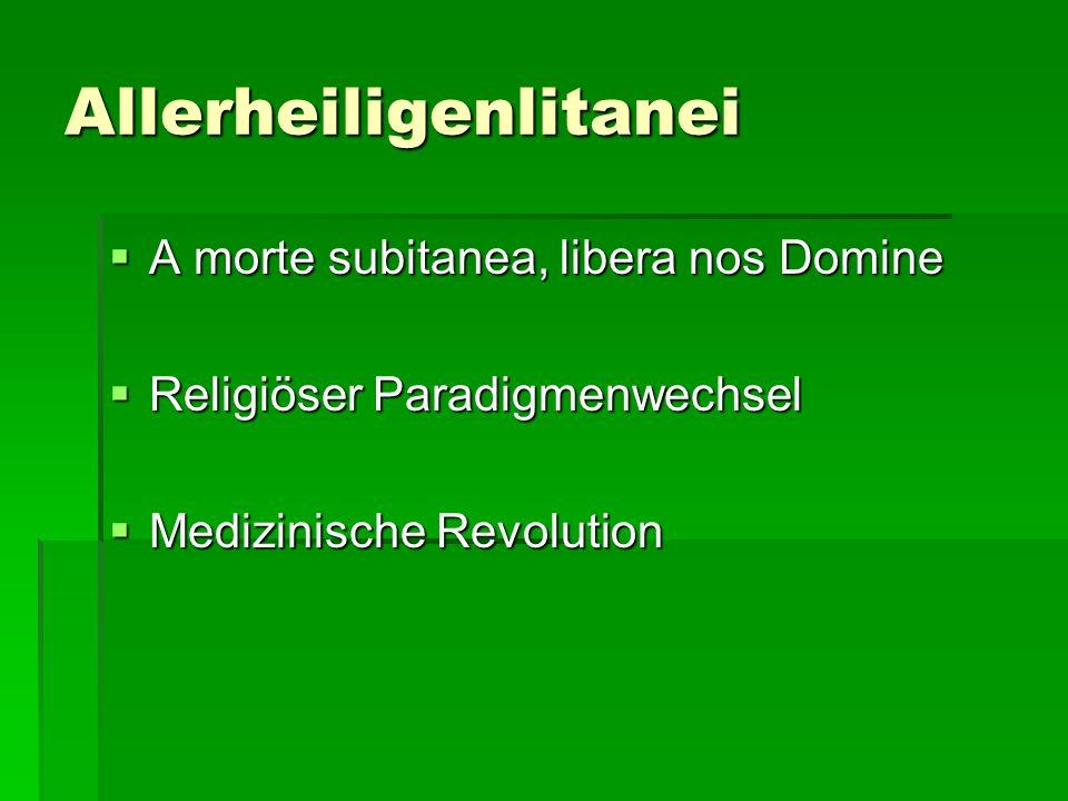 Allerheiligenlitanei A morte subitanea, libera nos Domine A morte subitanea, libera nos Domine Religiöser Paradigmenwechsel Religiöser Paradigmenwechs