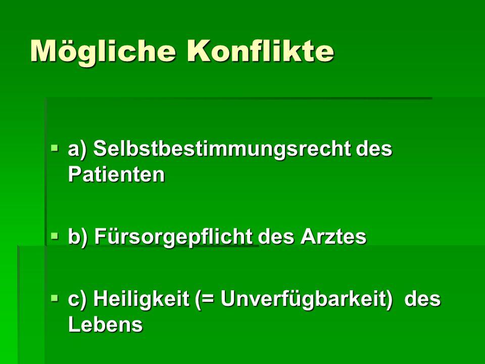 Mögliche Konflikte a) Selbstbestimmungsrecht des Patienten a) Selbstbestimmungsrecht des Patienten b) Fürsorgepflicht des Arztes b) Fürsorgepflicht de