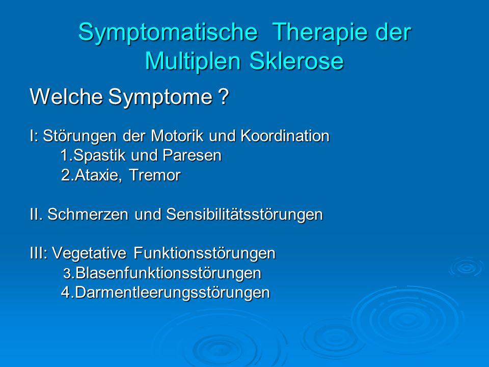 Symptomatische Therapie der Multiplen Sklerose Welche Symptome ? I: Störungen der Motorik und Koordination 1.Spastik und Paresen 1.Spastik und Paresen