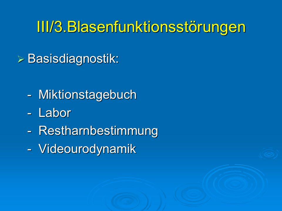 III/3.Blasenfunktionsstörungen Basisdiagnostik: Basisdiagnostik: - Miktionstagebuch - Miktionstagebuch - Labor - Labor - Restharnbestimmung - Restharn