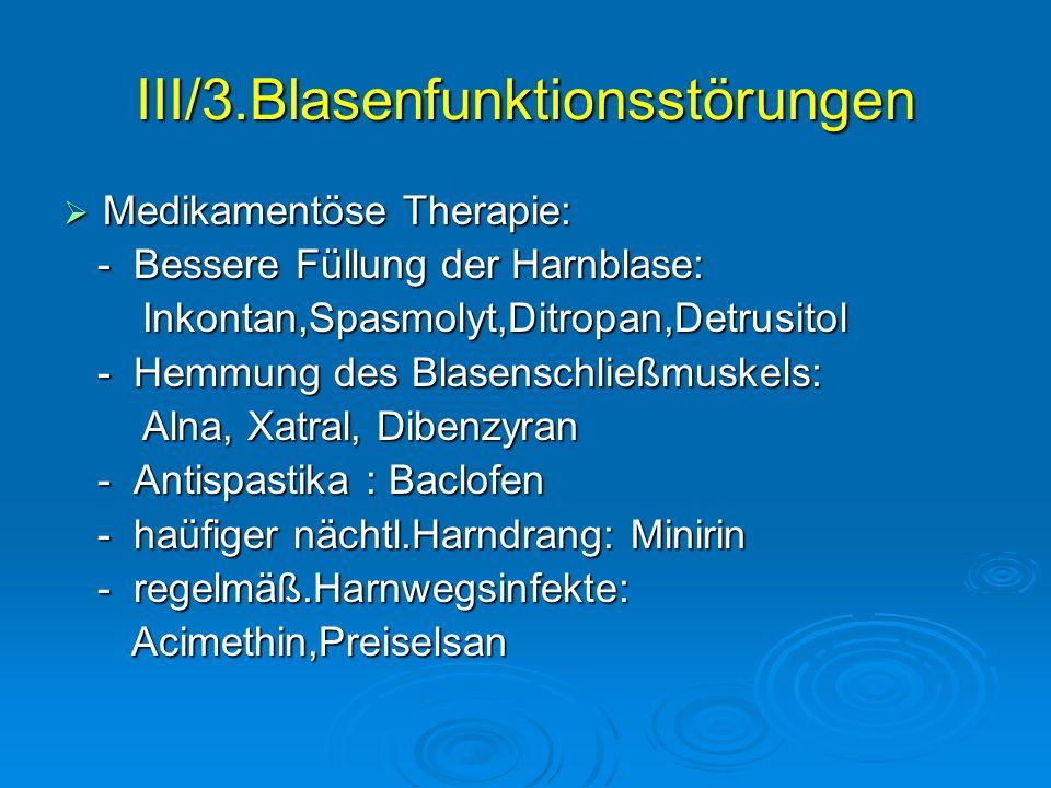 III/3.Blasenfunktionsstörungen Medikamentöse Therapie: Medikamentöse Therapie: - Bessere Füllung der Harnblase: - Bessere Füllung der Harnblase: Inkon