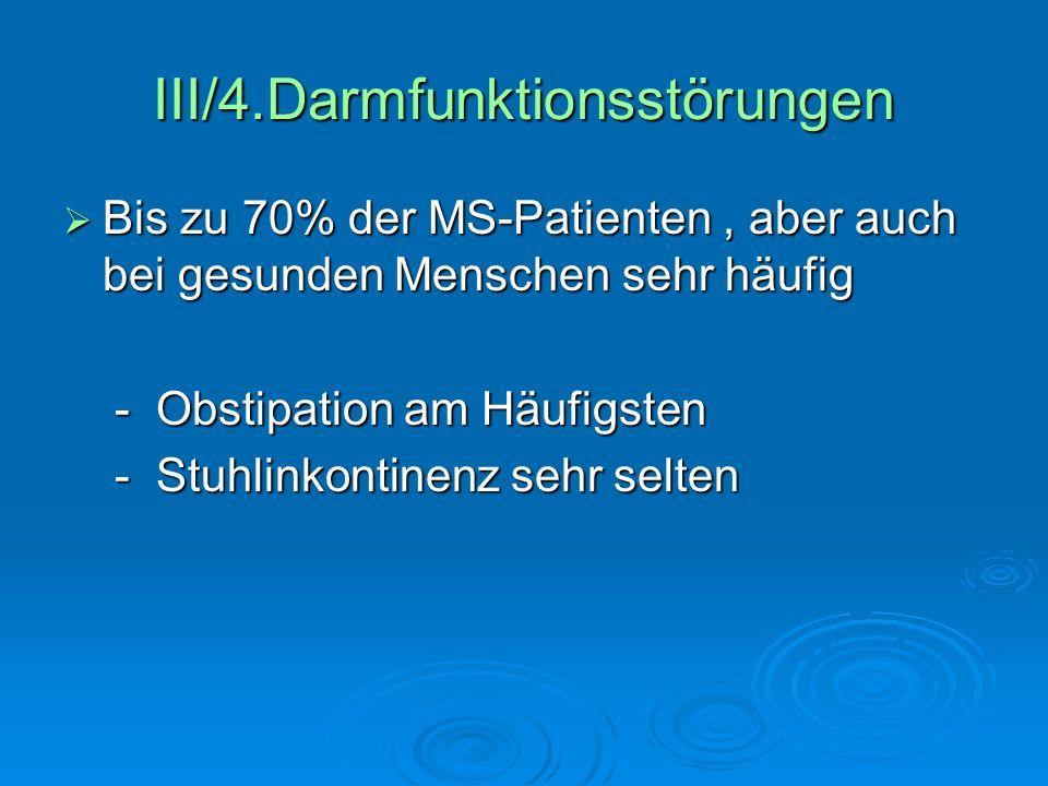 III/4.Darmfunktionsstörungen Bis zu 70% der MS-Patienten, aber auch bei gesunden Menschen sehr häufig Bis zu 70% der MS-Patienten, aber auch bei gesun