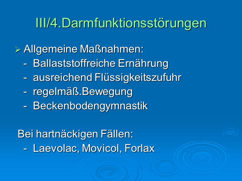 III/4.Darmfunktionsstörungen Allgemeine Maßnahmen: Allgemeine Maßnahmen: - Ballaststoffreiche Ernährung - Ballaststoffreiche Ernährung - ausreichend F