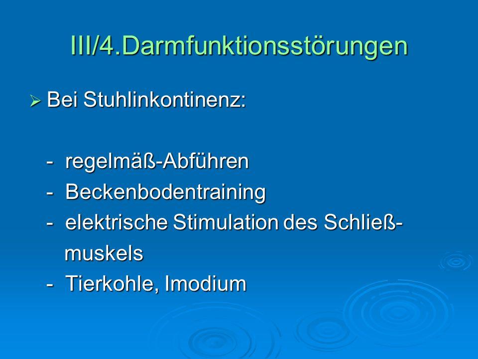 III/4.Darmfunktionsstörungen Bei Stuhlinkontinenz: Bei Stuhlinkontinenz: - regelmäß-Abführen - regelmäß-Abführen - Beckenbodentraining - Beckenbodentr