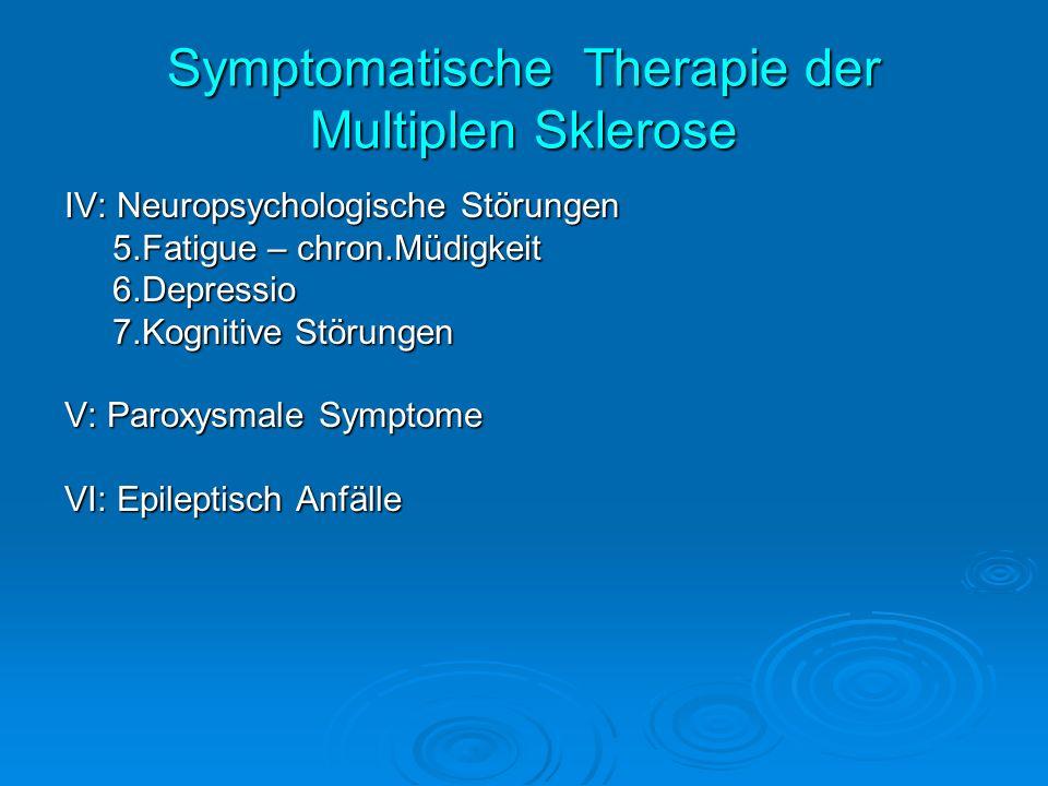 Symptomatische Therapie der Multiplen Sklerose IV: Neuropsychologische Störungen 5.Fatigue – chron.Müdigkeit 5.Fatigue – chron.Müdigkeit 6.Depressio 6