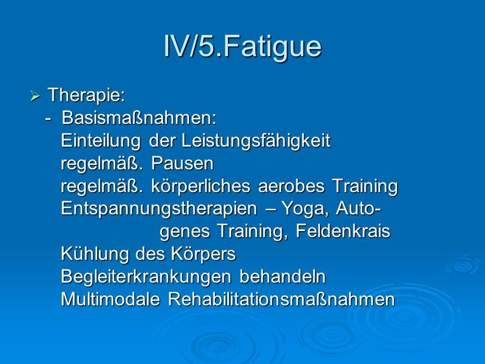 IV/5.Fatigue Therapie: Therapie: - Basismaßnahmen: - Basismaßnahmen: Einteilung der Leistungsfähigkeit Einteilung der Leistungsfähigkeit regelmäß. Pau