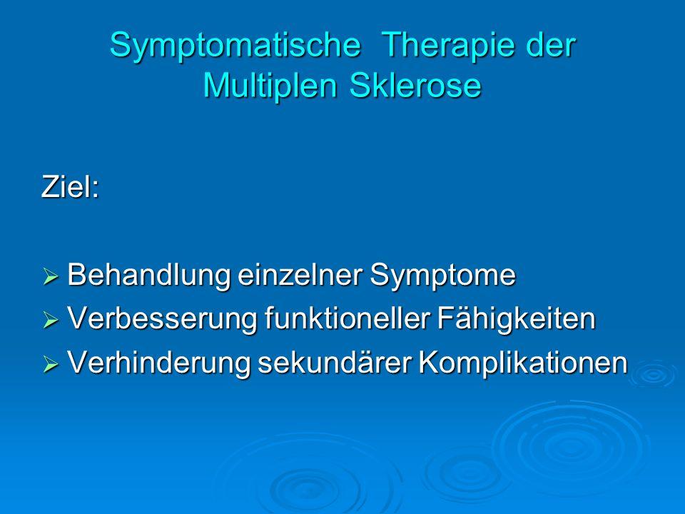 Symptomatische Therapie der Multiplen Sklerose Ziel: Behandlung einzelner Symptome Behandlung einzelner Symptome Verbesserung funktioneller Fähigkeite