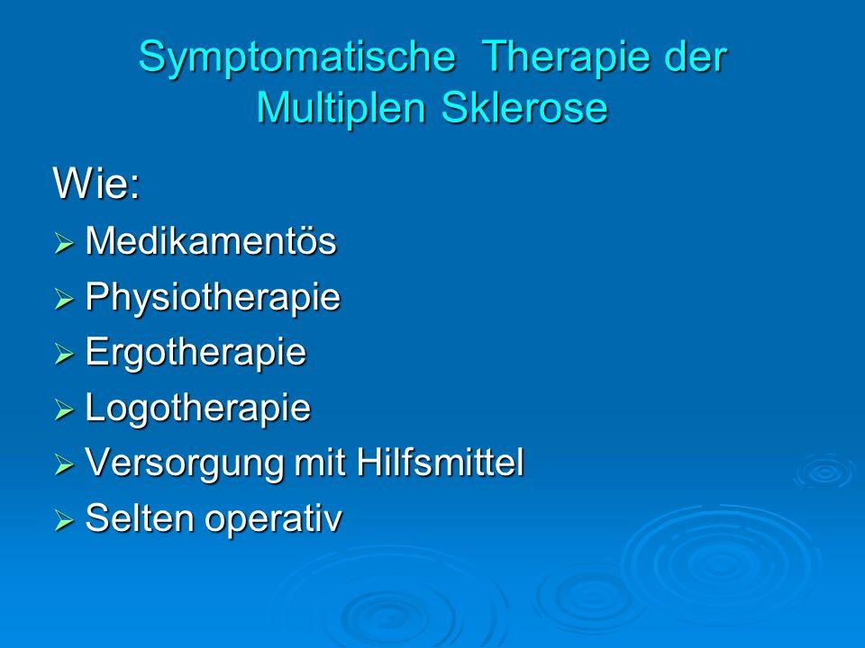 Symptomatische Therapie der Multiplen Sklerose Wie: Medikamentös Medikamentös Physiotherapie Physiotherapie Ergotherapie Ergotherapie Logotherapie Log