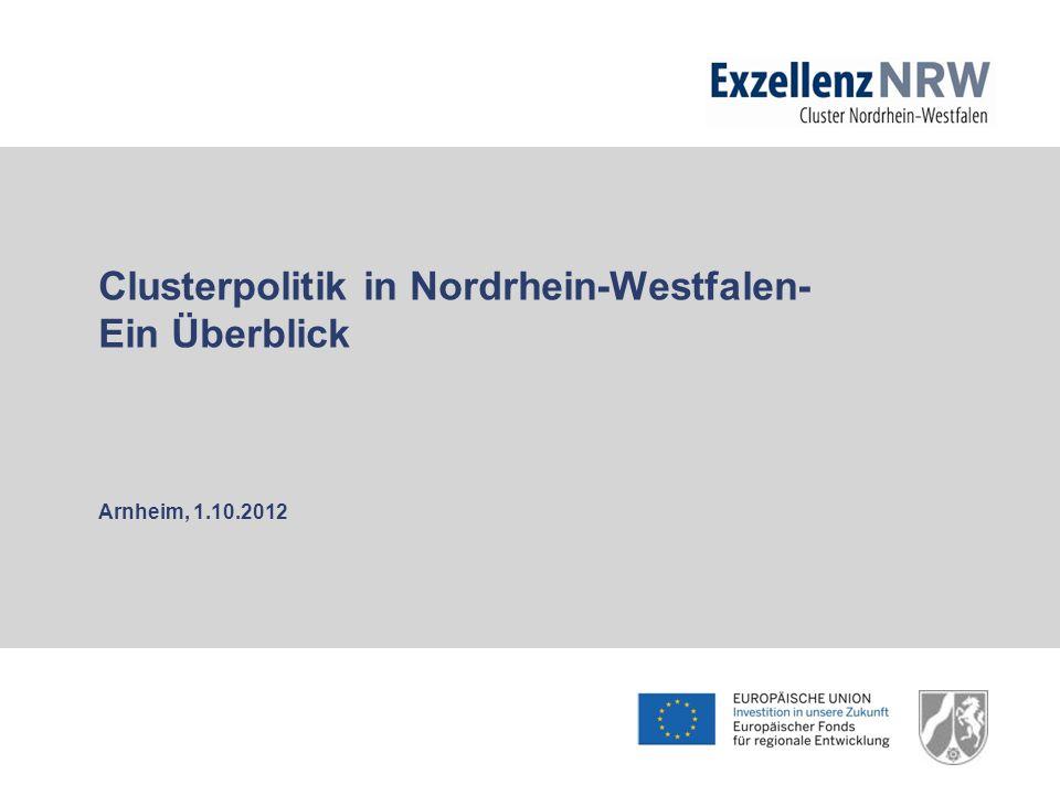 Clusterpolitik in Nordrhein-Westfalen- Ein Überblick Arnheim, 1.10.2012