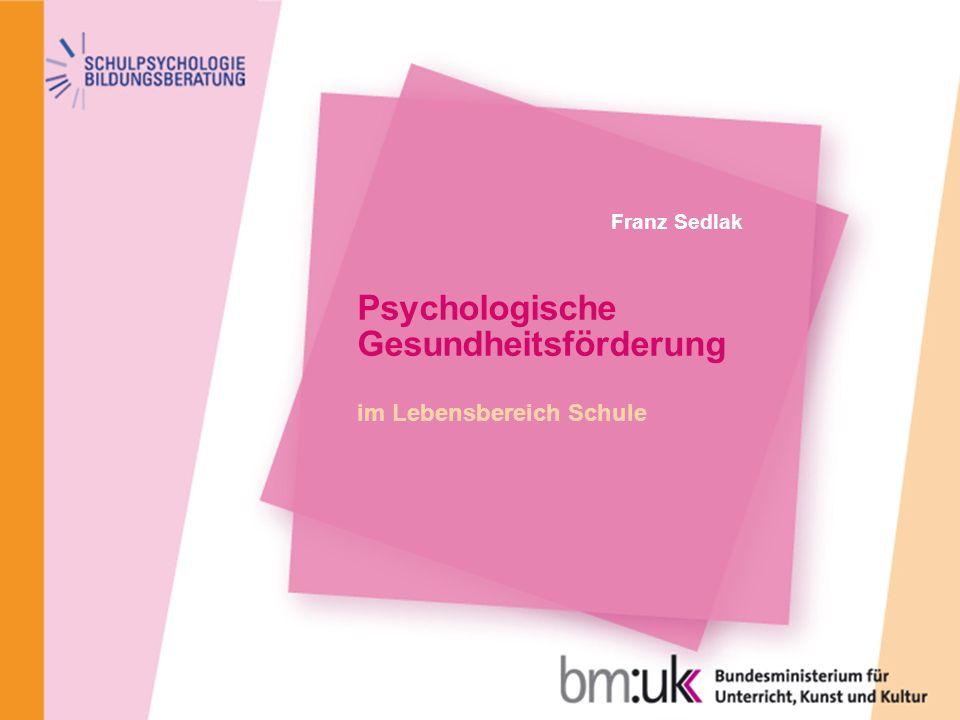Dr. Franz Sedlak Psychologische Gesundheitsförderung Psychologische Gesundheitsförderung im Lebensbereich Schule Franz Sedlak