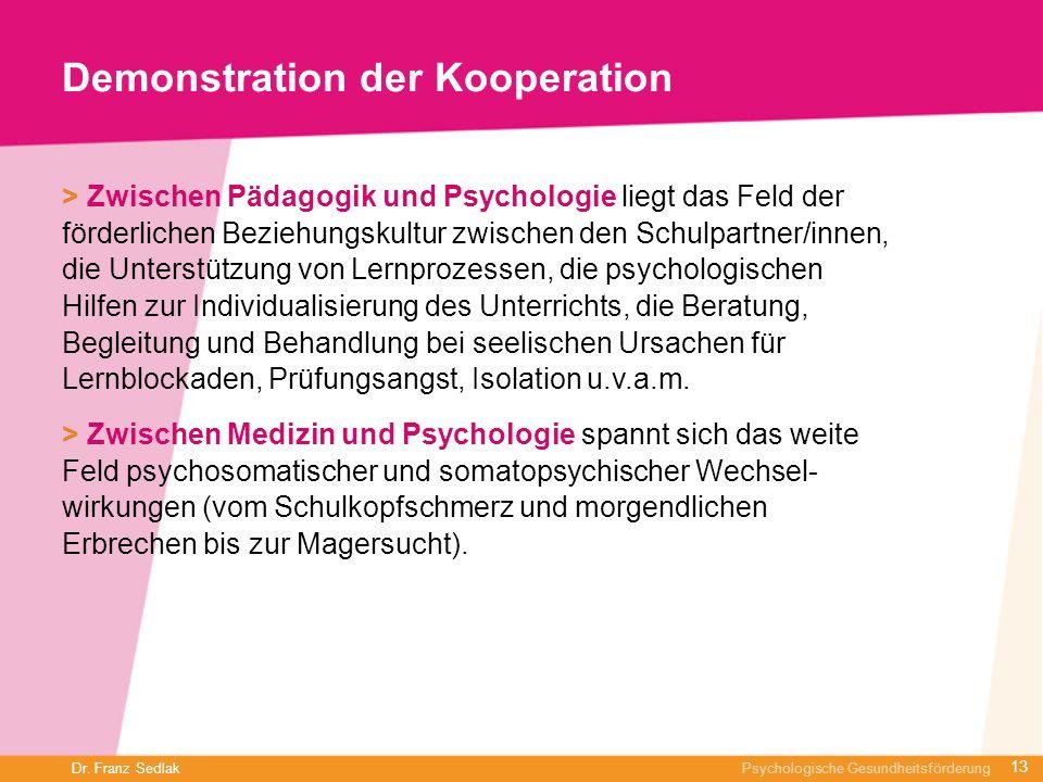 Dr. Franz Sedlak Psychologische Gesundheitsförderung Demonstration der Kooperation > Zwischen Pädagogik und Psychologie liegt das Feld der förderliche