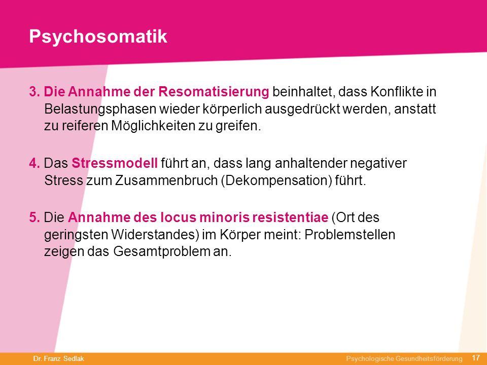 Dr. Franz Sedlak Psychologische Gesundheitsförderung Psychosomatik 3. Die Annahme der Resomatisierung beinhaltet, dass Konflikte in Belastungsphasen w