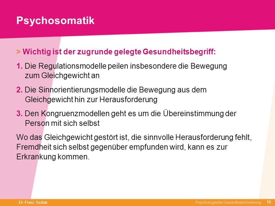 Dr. Franz Sedlak Psychologische Gesundheitsförderung Psychosomatik > Wichtig ist der zugrunde gelegte Gesundheitsbegriff: 1. Die Regulationsmodelle pe