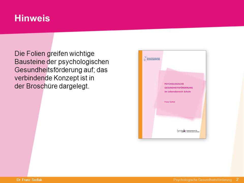 Dr. Franz Sedlak Psychologische Gesundheitsförderung Hinweis Die Folien greifen wichtige Bausteine der psychologischen Gesundheitsförderung auf; das v