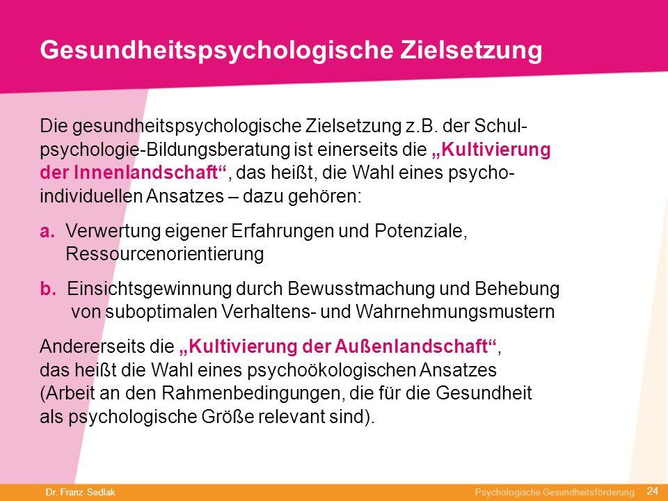 Dr. Franz Sedlak Psychologische Gesundheitsförderung Gesundheitspsychologische Zielsetzung Die gesundheitspsychologische Zielsetzung z.B. der Schul- p