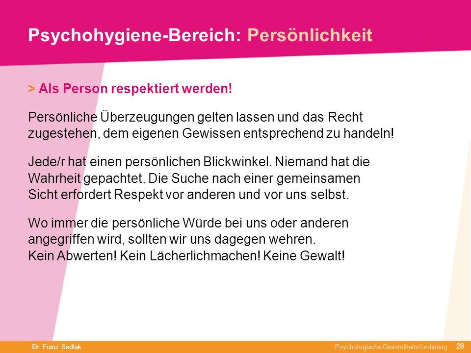Dr. Franz Sedlak Psychologische Gesundheitsförderung Psychohygiene-Bereich: Persönlichkeit > Als Person respektiert werden! Persönliche Überzeugungen
