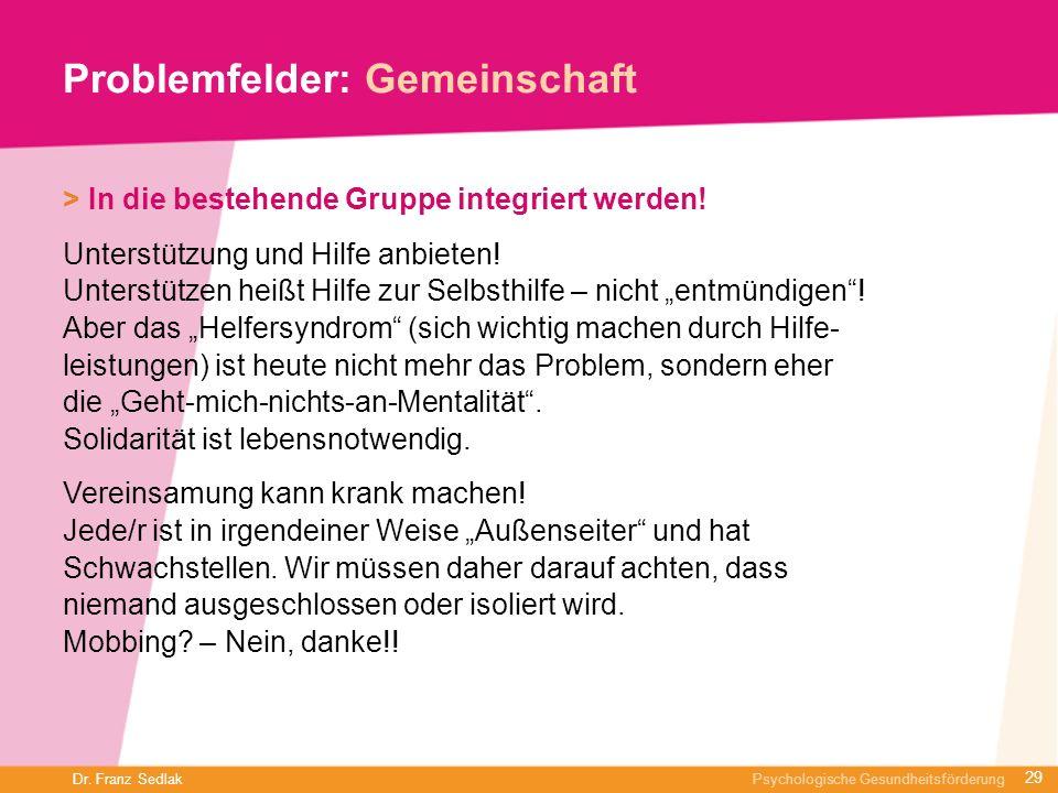 Dr. Franz Sedlak Psychologische Gesundheitsförderung Problemfelder: Gemeinschaft > In die bestehende Gruppe integriert werden! Unterstützung und Hilfe
