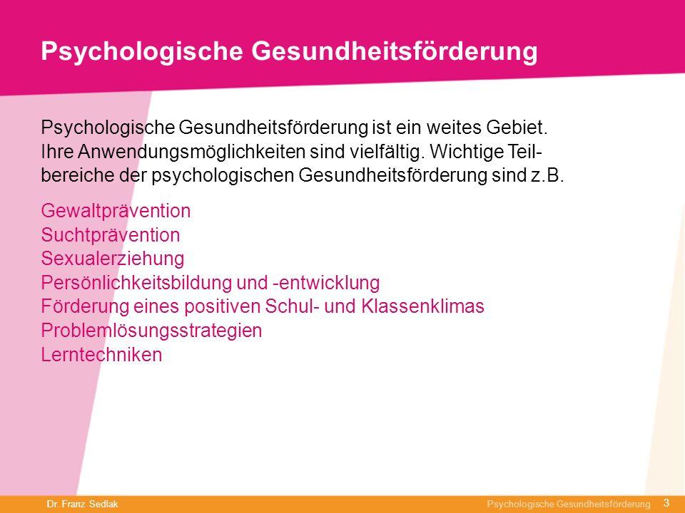 Dr. Franz Sedlak Psychologische Gesundheitsförderung Psychologische Gesundheitsförderung Psychologische Gesundheitsförderung ist ein weites Gebiet. Ih