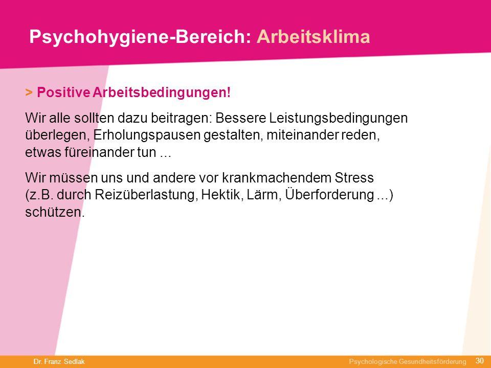 Dr. Franz Sedlak Psychologische Gesundheitsförderung Psychohygiene-Bereich: Arbeitsklima > Positive Arbeitsbedingungen! Wir alle sollten dazu beitrage