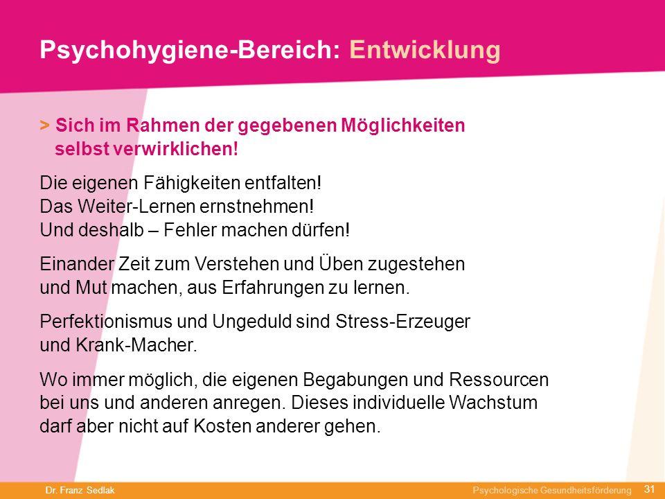 Dr. Franz Sedlak Psychologische Gesundheitsförderung Psychohygiene-Bereich: Entwicklung > Sich im Rahmen der gegebenen Möglichkeiten selbst verwirklic