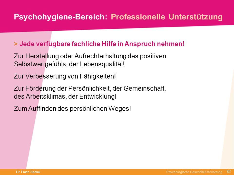 Dr. Franz Sedlak Psychologische Gesundheitsförderung Psychohygiene-Bereich: Professionelle Unterstützung > Jede verfügbare fachliche Hilfe in Anspruch