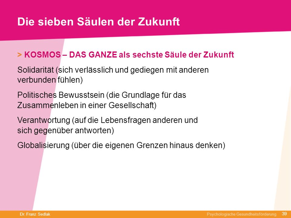 Dr. Franz Sedlak Psychologische Gesundheitsförderung Die sieben Säulen der Zukunft > KOSMOS – DAS GANZE als sechste Säule der Zukunft Solidarität (sic
