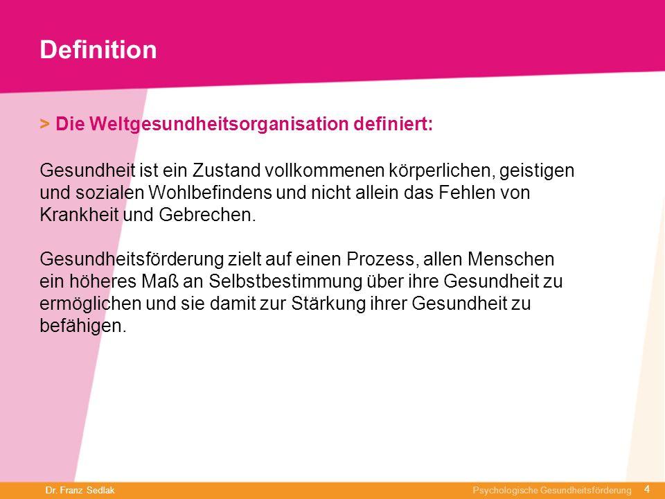Dr. Franz Sedlak Psychologische Gesundheitsförderung Definition > Die Weltgesundheitsorganisation definiert: Gesundheit ist ein Zustand vollkommenen k