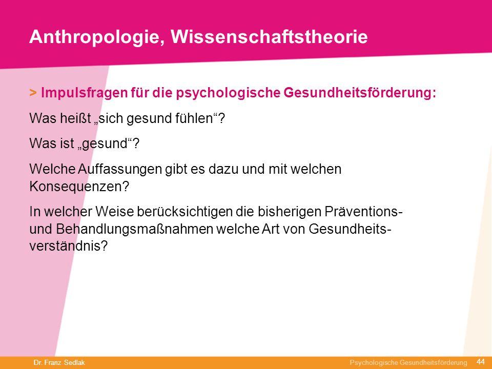 Dr. Franz Sedlak Psychologische Gesundheitsförderung Anthropologie, Wissenschaftstheorie > Impulsfragen für die psychologische Gesundheitsförderung: W