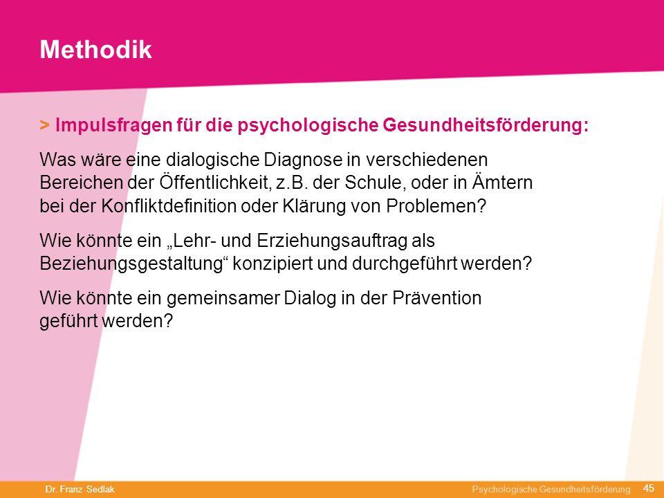 Dr. Franz Sedlak Psychologische Gesundheitsförderung Methodik > Impulsfragen für die psychologische Gesundheitsförderung: Was wäre eine dialogische Di