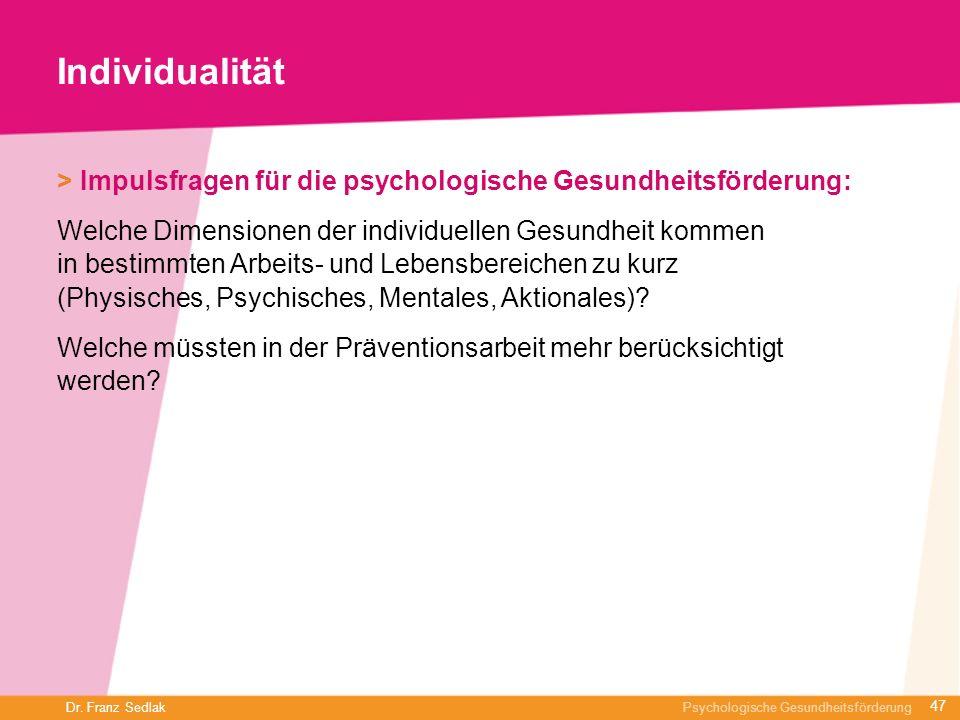 Dr. Franz Sedlak Psychologische Gesundheitsförderung Individualität > Impulsfragen für die psychologische Gesundheitsförderung: Welche Dimensionen der